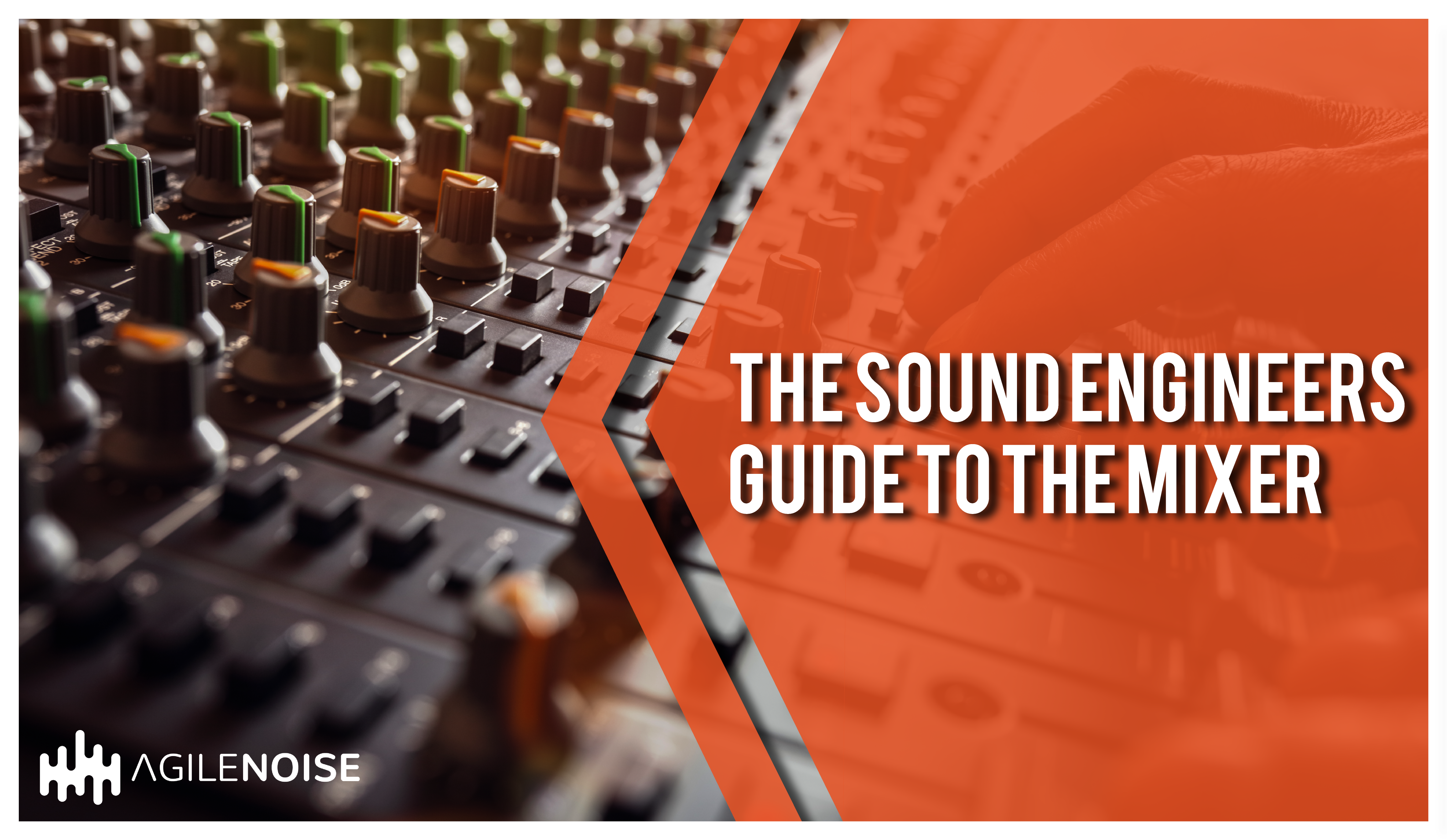 The Sound Engineer's Guide to the Mixer - Agile Noise